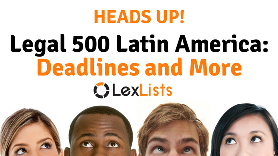 lexlists-heads-up-legal-500-latin-america-2017-deadlines-and-more-blog